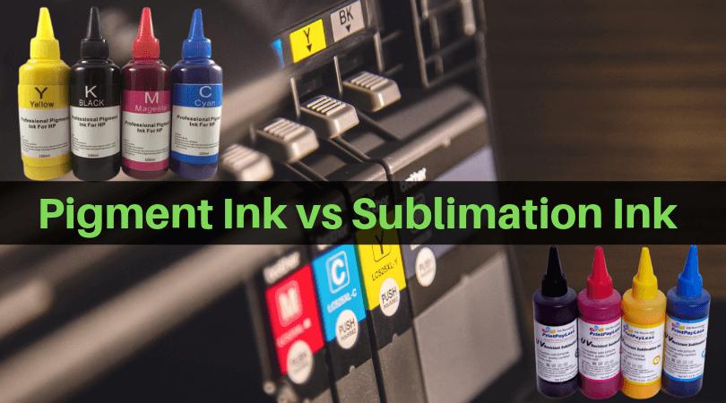 Pigment Ink vs Sublimation Ink