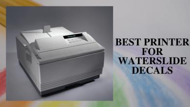 Best Printer For Waterslide Decals