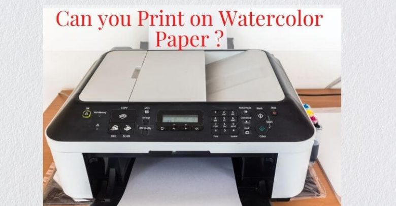 Can you Print on Watercolor Paper