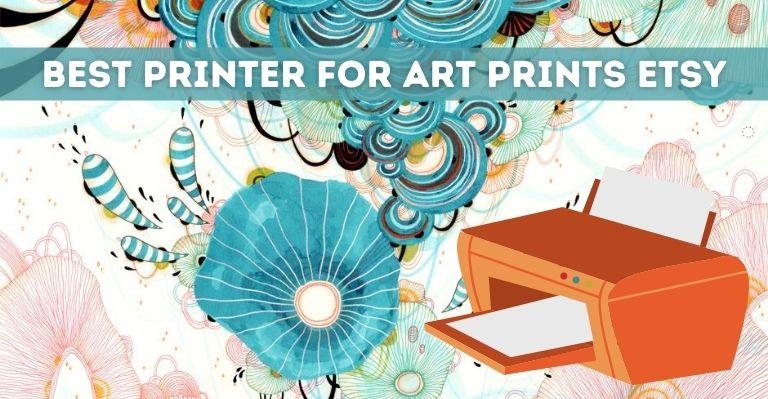 Best Printer for Art Prints Etsy